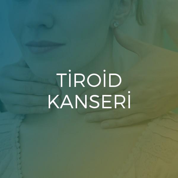 Tiroid Hastalıkları tiroid kanseri